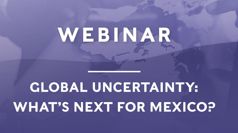 Holland House Mexico webinar: Global Uncertainty – What's next for Mexico?